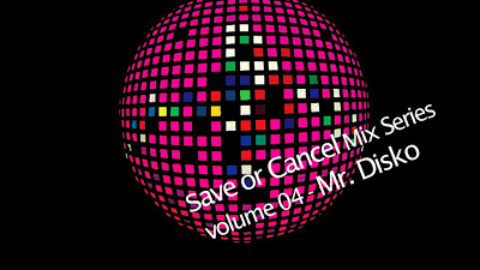 Save or Cancel Mix Series volume 04 – mixed by Mr. Disko