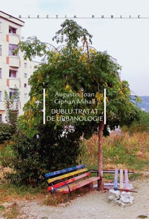 Augustin Ioan si Ciprian Mihali –  Dublu tratat de urbanologie