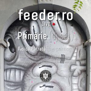 feeder.ro live w/ Primărie & Pisica Pătrată